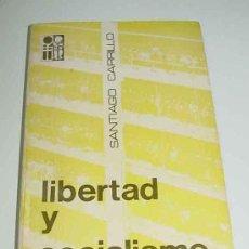 Libros de segunda mano: LIBERTAD Y SOCIALISMO - CARRILLO SANTIAGO - POLÍTICA PARIS EDITIONS SOCIALES, 1971.-- RÚSTICA, 21X13. Lote 12265990