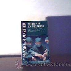 Libros de segunda mano: MEDICOS EN PELIGRO;FRANK G.SLAUGHTER;PLANETA 1985. Lote 12287840