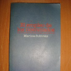 Libros de segunda mano: EL EMPLEO DE LOS LICENCIADOS. MARINA SUBIRATS. BARCELONA 1981.. Lote 12359787