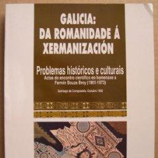 Libros de segunda mano: GALICIA : DA ROMANIZACIÓN Á XERMANIZACIÓN.PROBLEMAS HISTÓRICOS E CULTURAIS. Lote 12437259