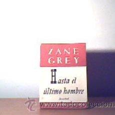 Libros de segunda mano: HASTA EL ÚLTIMO HOMBRE,ZANE GREY;JUVENTUD 1965. Lote 12440391
