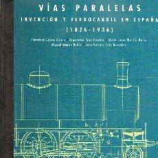 Livres d'occasion: VIAS PARALELAS. INVENCION Y FERROCARRIL EN ESPAÑA. (1826-1926) (FE-6). Lote 247340320