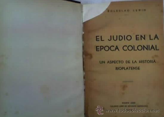 EL JUDIO EN LA EPOCA COLONIAL - DE BOLESLAO LEWIN - AÑO 1939 - RARO Y EN OFERTA!! (Libros de Segunda Mano - Historia - Otros)