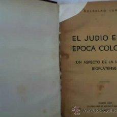 Libros de segunda mano: EL JUDIO EN LA EPOCA COLONIAL - DE BOLESLAO LEWIN - AÑO 1939 - RARO Y EN OFERTA!!. Lote 21440627
