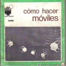 Libros de segunda mano: CÓMO HACER MÓVILES, DE CEAC, DE 1973. Lote 25475775