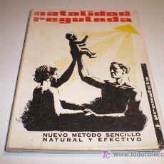 Libros de segunda mano: NATALIDAD REGULADA. NUEVO METODO SENCILLO NATURAL Y EFECTIVO. (1960). Lote 12661056