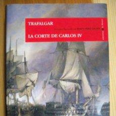 Libros de segunda mano: TRAFALGAR. LA CORTE DE CARLOS IV. Lote 12733858