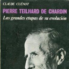 Libros de segunda mano: CLAUDE CUÉNOT. PIERRE TEILHARD DE CHARDIN. LAS GRANDES ETAPAS DE SU EVOLUCIÓN, MADRID, 1967.. Lote 25107050