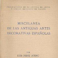 Libros de segunda mano: MISCELANEA DE LAS ANTIGUAS ARTES DECORATIVAS ESPAÑOLAS / LUIS PEREZ BUENO - 1941. Lote 22801952