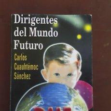 Libros de segunda mano: DIRIGENTES DEL MUNDO FUTURO, POR CARLOS CUAUHTÉMOC SANCHEZ - EDICIONES DIAMANTE - MÉXICO . Lote 18516393