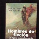 Libros de segunda mano: HOMBRES DE FICCION /AUTORAS: ROSA DE DIEGO & LYDIA VAZQUEZ. Lote 12856465