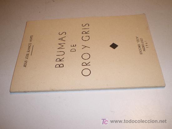 Libros de segunda mano: BRUMAS DE ORO Y GRIS - JESUS JOSE BLANCO ALVITE - EDICIONES CELTA 1961 - Foto 2 - 17605320