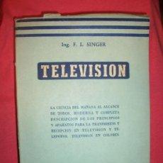 Libros de segunda mano: TELEVISION / INGENIERO FRANCISCO L. SINGER, 1947. Lote 24729050