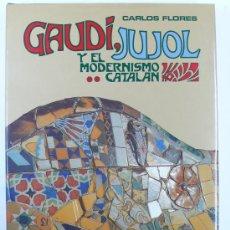 Libros de segunda mano: GAUDI, JUJOL Y EL MODERNISMO CATALÁN, CARLOS FLORES, ED. AGUILAR.. Lote 22534779