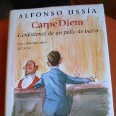 Libros de segunda mano: CARPE DIEM CONFESIONES DE UN POLLO DE BARRA - ALFONSO USSÍA. Lote 24612783