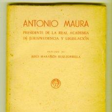 Libros de segunda mano: ANTONIO MAURA PRESIDENTE DE LA REAL ACADEMIA DE JURISPRUDENCIA MADRID 1954. Lote 27462521