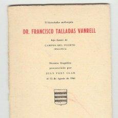 Libros de segunda mano: EL HISTORIADOR MALLORQUIN DR. FRANCISCO TALLADAS VANRELL HIJO ILUSTRE CAMPOS DEL PUERTO MALLORCA. Lote 27462522