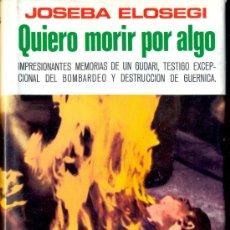 Libros de segunda mano: JOSEBA ELOSEGUI. QUIERO MORIR POR ALGO. (MEMORIA DE UN GUDARI). BARCELONA, 1977. RPYGC.. Lote 13406506