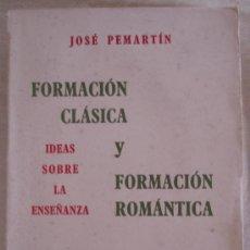 Libros de segunda mano: FORMACION CLASICA Y FORMACION ROMANTICA - IDEAS SOBRE LA ENSEÑANZA - JOSE PERMARTÍN - MADRID.. Lote 22939611