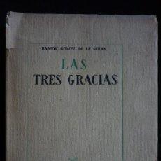 Libros de segunda mano: LAS TRES GRACIAS. RAMON GOMEZ DE LA SERNA. ED.PERSEO. 1ED. 1949 267 PAG.. Lote 27278664