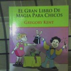 Libros de segunda mano: EL GRAN LIBRO DE MAGIA PARA CHICOS, POR GREGORY KENT - EDICIONES LIBERTADOR - ARGENTINA - 2004. Lote 22007134