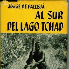 Libros de segunda mano: AL SUR DEL LAGO TCHAD (JORGE DE PALLEJÁ). Lote 26209156