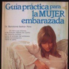 Libros de segunda mano: GUÍA PRACTICA PARA LA MUJER EMBARAZADA - DR. BARTOLOMÉ BELTRÁN PONS - BARCELONA.. Lote 23063452