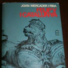 Libros de segunda mano: FELIP V I CATALUNYA - JOAN MERCADER I RIBA - EDICIONS 62 - PRIMERA EDICIÓ 1968 - EN CATALÁN. Lote 25801473