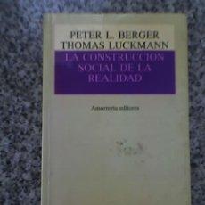 Libros de segunda mano: LA CONSTRUCCION SOCIAL DE LA REALIDAD, POR P. BERGER Y T. LUCKMANN - AMORRORTU - 1997. Lote 19185446