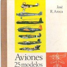 Libros de segunda mano: AVIONES 25 MODELOS -JOSE R. AROCA *** DONCEL PRIMERA EDICION 1969. Lote 19218436