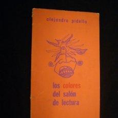 Libros de segunda mano: ALEJANDRO PIDELLO: - LOS COLORES DEL SALON DE LECTURA - (POESIA) (DEDICATORIA MANUSCRITA). Lote 26785958