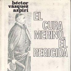 Libros de segunda mano: EL CURA MERINO, EL REGICIDA.HECTOR VAZQUEZ AZPIRI.PRIMERA EDICION-AÑO 1965. Lote 25212027
