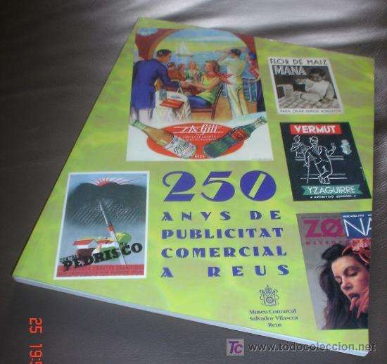 250 ANYS DE PUBLICITAT COMERCIAL A REUS - LIBRO CATALOGO EXPOSICION MUSEU COMARCAL 1998 (Libros de Segunda Mano - Bellas artes, ocio y coleccionismo - Otros)