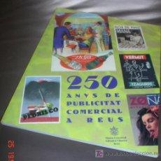 Libros de segunda mano: 250 ANYS DE PUBLICITAT COMERCIAL A REUS - LIBRO CATALOGO EXPOSICION MUSEU COMARCAL 1998. Lote 26662717