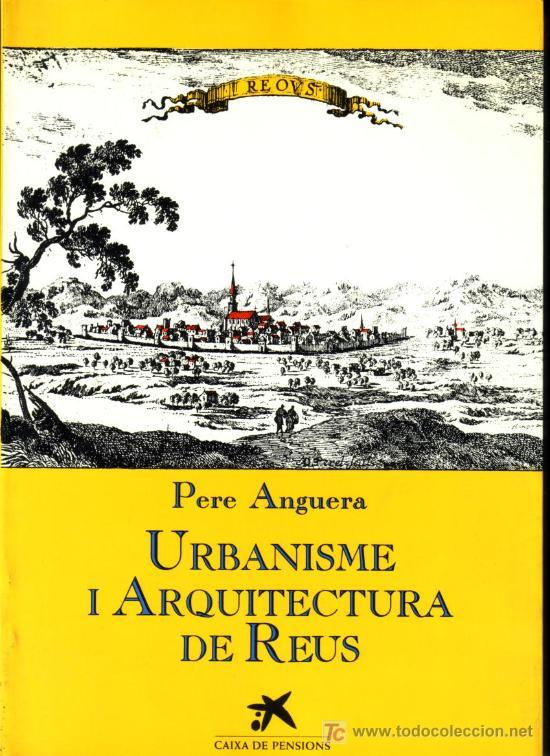 URBANISME I ARQUITECTURA DE REUS PERE ANGUERA LA CAIXA 1988 (Libros de Segunda Mano - Historia - Otros)