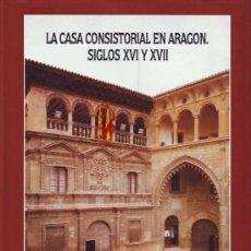 Libros de segunda mano: LA CASA CONSISTORIAL EN ARAGÓN, SIGLOS XVI Y XVII. Lote 14008669