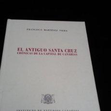 Libros de segunda mano: EL ANTIGUO SANTA CRUZ.CRÓNICAS DE LA CAPITAL DE CANARIAS.FRANCISCO MARTÍNEZ VIERA. Lote 25159137