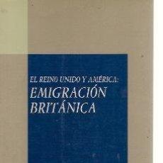 Libros de segunda mano: EL REINO UNIDO Y AMÉRICA: EMIGRACIÓN BRITÁNICA (MADRID, 1992). Lote 23686839