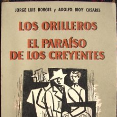 Libros de segunda mano: BORGES, JORGE LUIS Y CASARES, BIOY: LOS ORILLEROS- EL PARAISO DE LOS CREYENTES. Lote 27491197