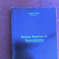 Libros de segunda mano: MANUAL PRACTICO DE PAPILOSCOPIA, POR ALBERTO PÉREZ - EDITORIAL POLICIAL - 1995 - UNICO!!!. Lote 26968875