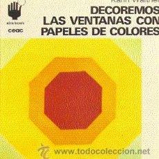 Libros de segunda mano: DECOREMOS LAS VENTANAS CON PAPELES DE COLORES (CEAC, COL. CÓMO HACERLO, 1978, 1ª ED.). Lote 21204123