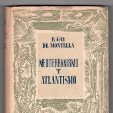 Libros de segunda mano: MEDITERRANISMO Y ATLANTISMO POR R. GAY DE MONTELLA. EDITORIAL JUVENTUD 1ª ED. 1943. Lote 14257180