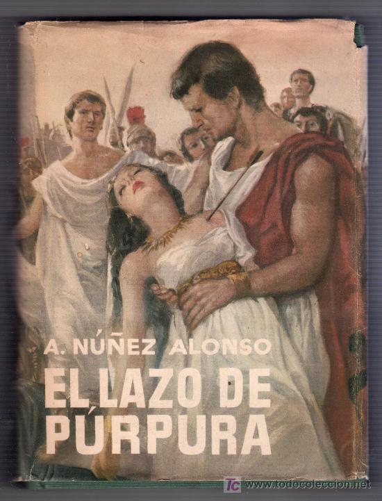 EL LAZO DE PURPURA POR A. NUÑEZ ALONSO. EDITORIAL PLANETA. BARCELONA 1958. 2ª ED. (Libros de Segunda Mano (posteriores a 1936) - Literatura - Otros)