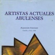 Libros de segunda mano: ARTISTAS ACTUALES ABULENSES (ÁVILA, 1985) EXPOSICIÓN ITINERANTE, 1985. Lote 24436289