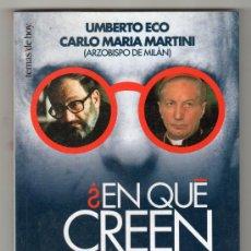Libros de segunda mano: EN QUE CREEN LOS QUE NO CREEN POR UMBERTO ECO Y CARLO MARIA MARTINI. ED. TEMAS DE HOY 1997 1ª ED.. Lote 14310002