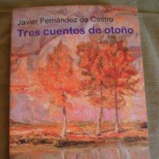 Libros de segunda mano: TRES CUENTOS DE OTOÑO - JAVIER FERNÁNDEZ DE CASTRO . Lote 24586920
