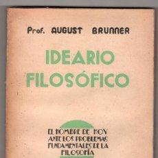 Libros de segunda mano: IDEARIO FILOSOFICO POR AUGUST BRUNNER. EDITORIAL RAZON Y FE 2ª ED. ESPAÑOLA. MADRID 1940. Lote 14394750