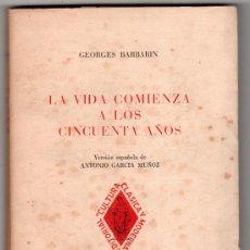 Libros de segunda mano: LA VIDA COMIENZA A LOS CINCUENTA AÑOS. EDITORIAL CULTURA CLASICA Y MODERNA. MADRID 1957. Lote 14458747