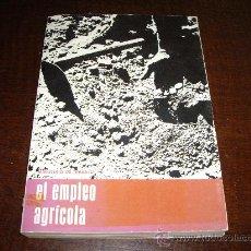 Libros de segunda mano: EL EMPLEO AGRÍCOLA. Lote 26359659