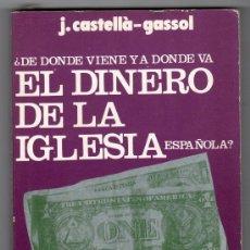 Libros de segunda mano: ¿ DE DONDE VIENE Y A DONDE VA EL DINERO DE LA IGLESIA ESPAÑOLA ? POR J.CASTELLA GASSOL. ED. DIROSA. Lote 19645618